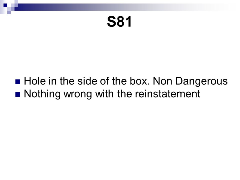 S81 Hole in the side of the box. Non Dangerous