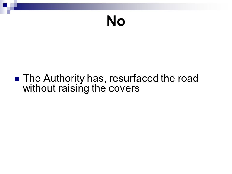 No The Authority has, resurfaced the road without raising the covers