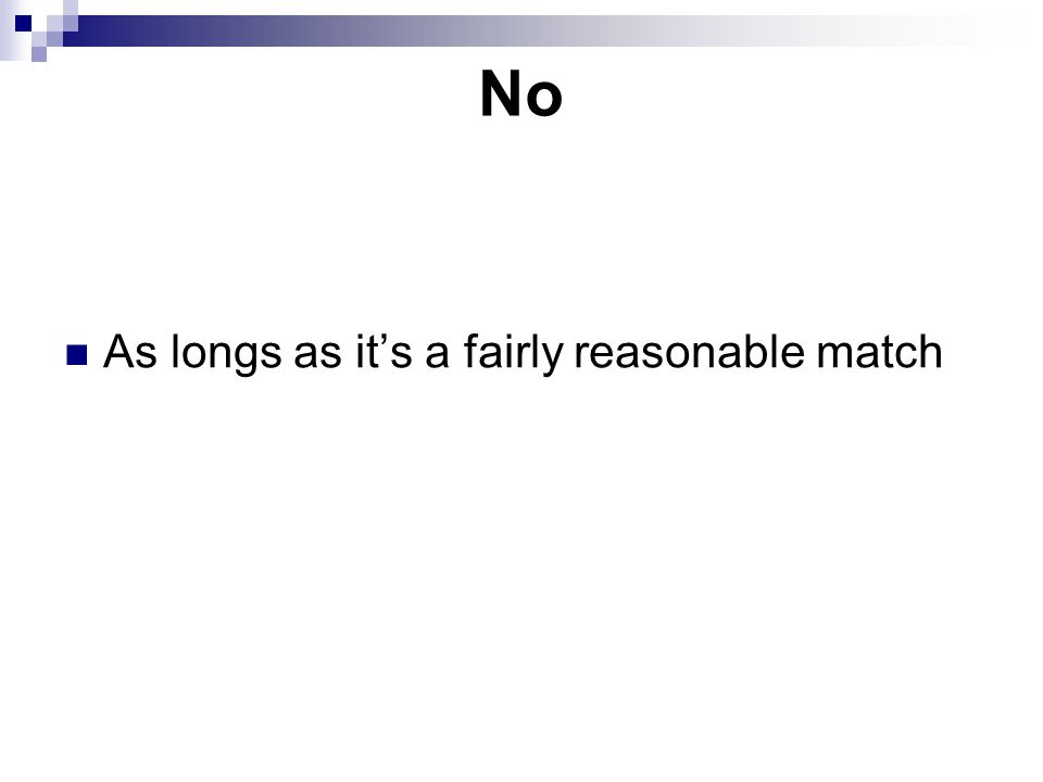 No As longs as it's a fairly reasonable match