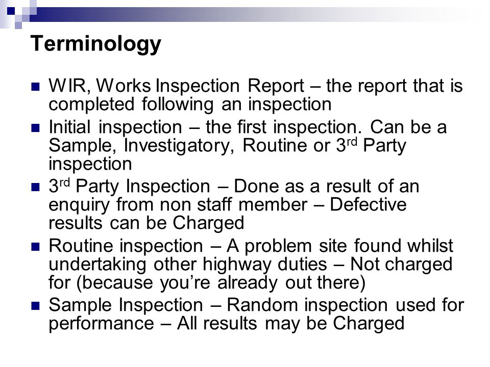 Terminology WIR, Works Inspection Report – the report that is completed following an inspection.
