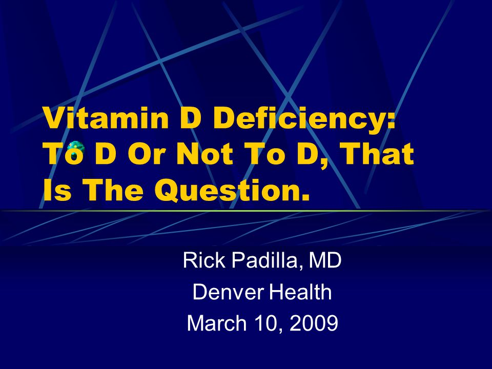 Vitamin D Deficiency: To D Or Not To D, That Is The Question.