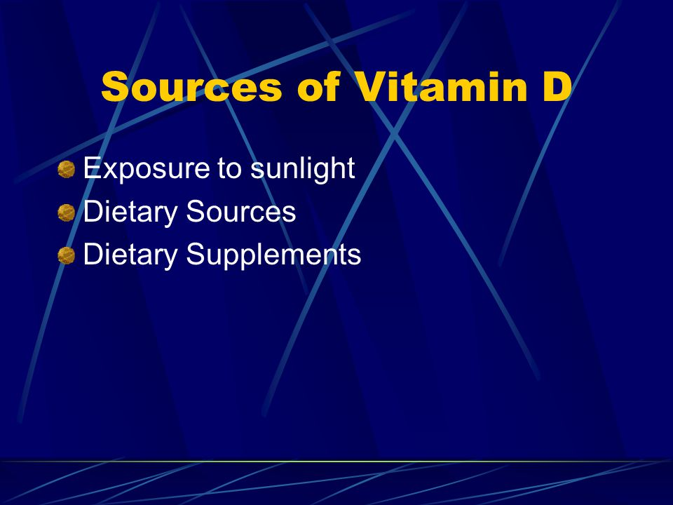 Sources of Vitamin D Exposure to sunlight Dietary Sources