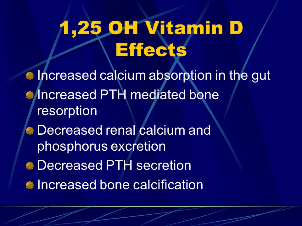 1,25 OH Vitamin D Effects Increased calcium absorption in the gut