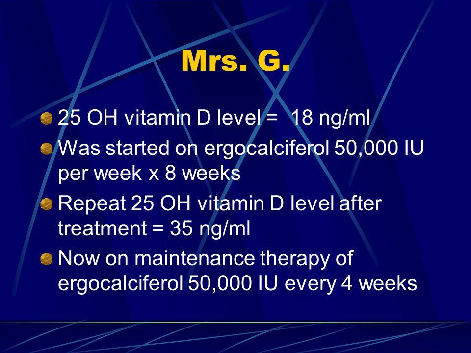 Mrs. G. 25 OH vitamin D level = 18 ng/ml