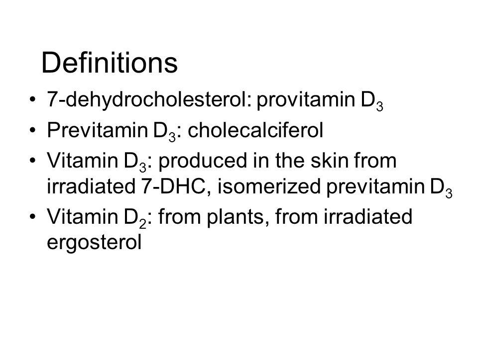 Definitions 7-dehydrocholesterol: provitamin D3
