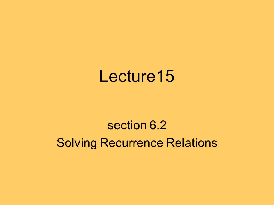 section 6.2 Solving Recurrence Relations