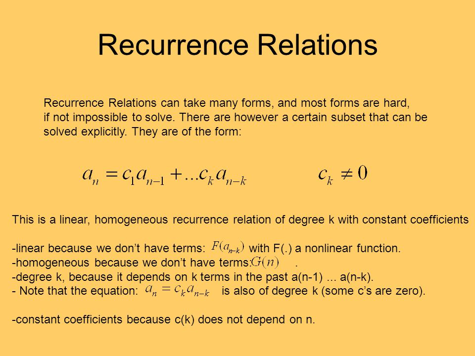 Recurrence Relations Recurrence Relations can take many forms, and most forms are hard,