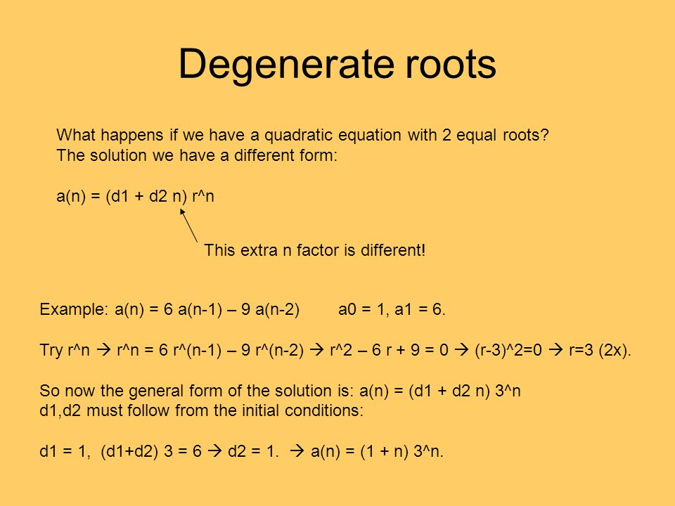 Degenerate roots What happens if we have a quadratic equation with 2 equal roots The solution we have a different form:
