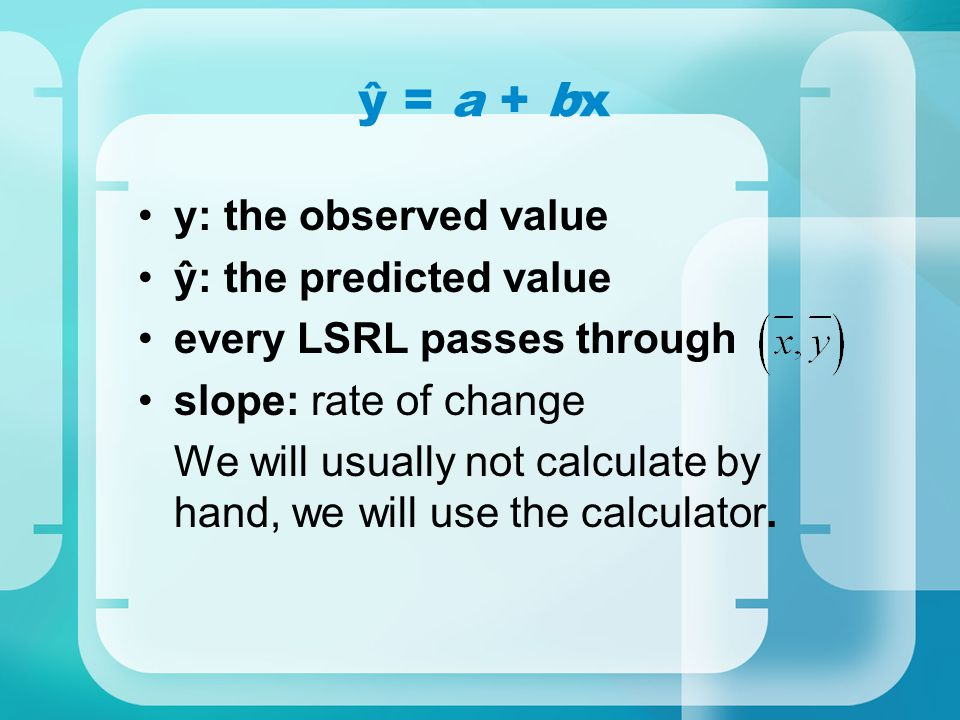 ŷ = a + bx y: the observed value ŷ: the predicted value