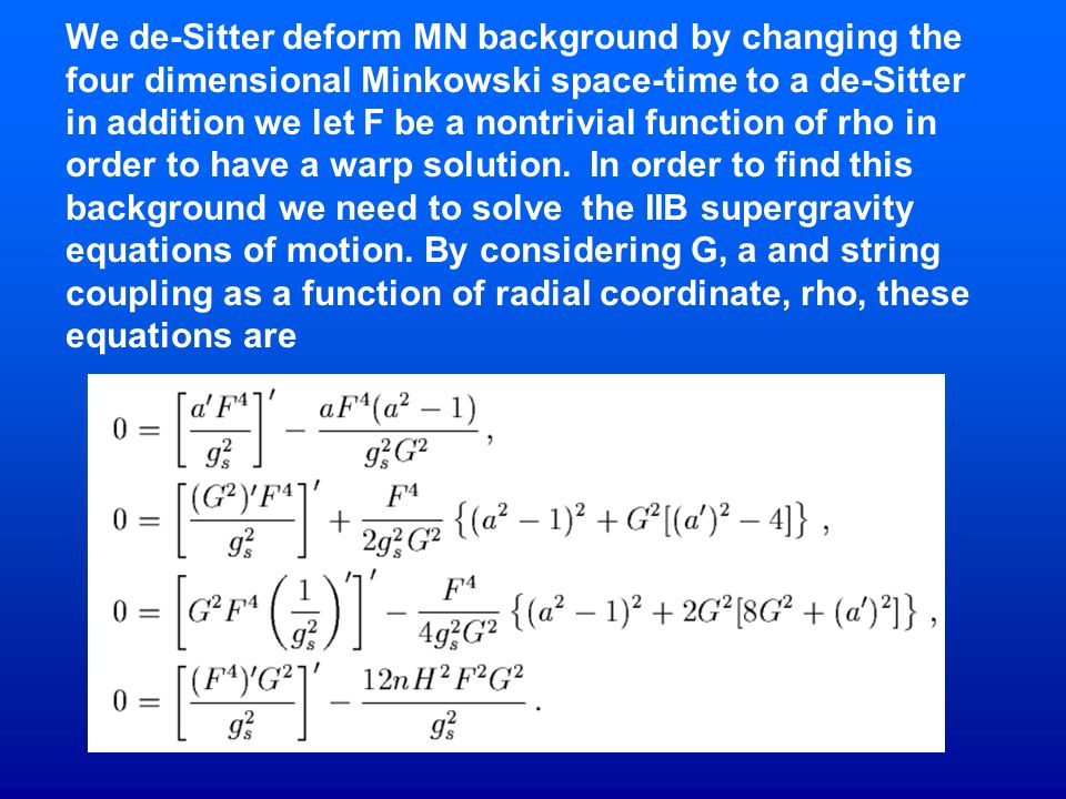 We de-Sitter deform MN background by changing the four dimensional Minkowski space-time to a de-Sitter in addition we let F be a nontrivial function of rho in order to have a warp solution.