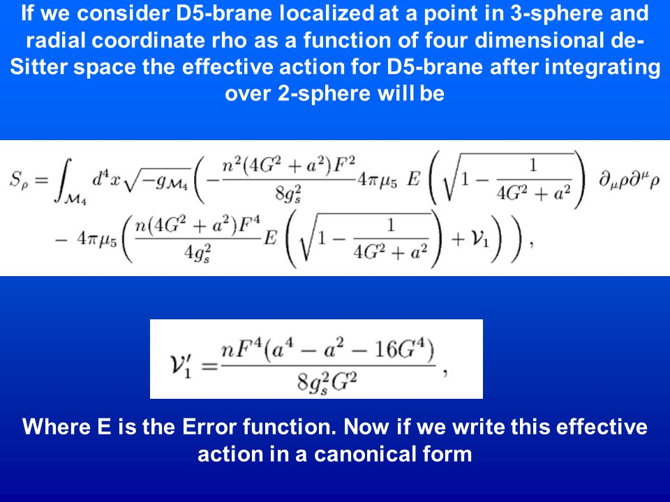 If we consider D5-brane localized at a point in 3-sphere and radial coordinate rho as a function of four dimensional de-Sitter space the effective action for D5-brane after integrating over 2-sphere will be