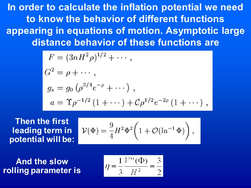 In order to calculate the inflation potential we need to know the behavior of different functions appearing in equations of motion. Asymptotic large distance behavior of these functions are