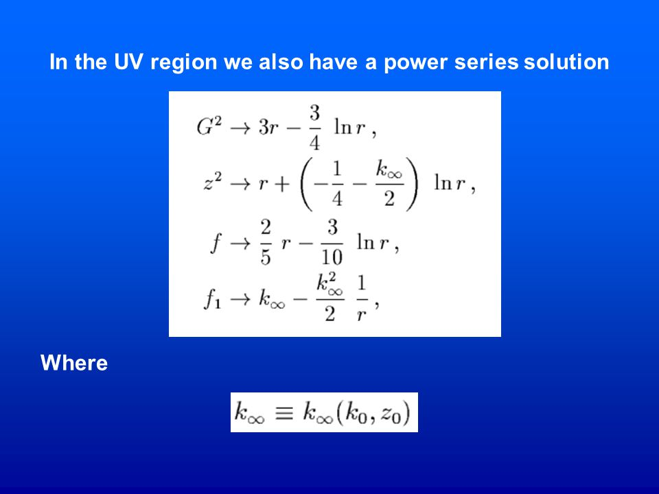 In the UV region we also have a power series solution