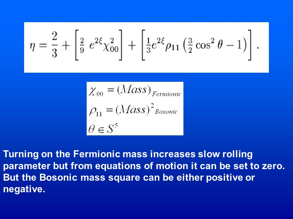 Turning on the Fermionic mass increases slow rolling parameter but from equations of motion it can be set to zero.