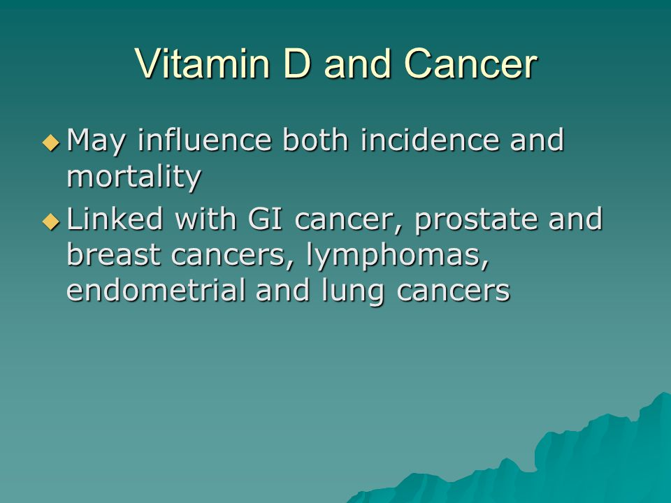 Vitamin D and Cancer May influence both incidence and mortality