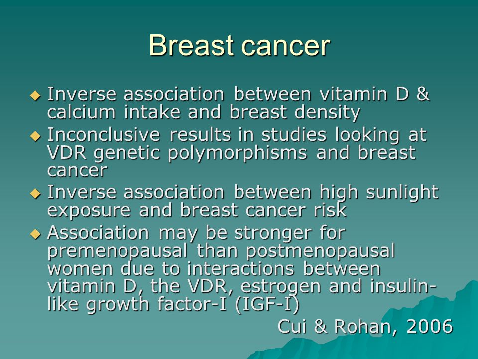 Breast cancer Inverse association between vitamin D & calcium intake and breast density.