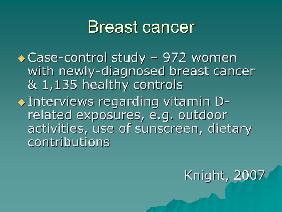 Breast cancer Case-control study – 972 women with newly-diagnosed breast cancer & 1,135 healthy controls.