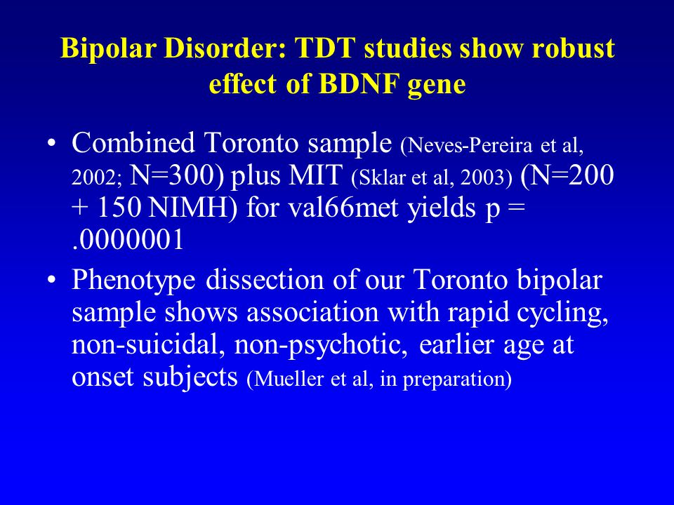 Bipolar Disorder: TDT studies show robust effect of BDNF gene