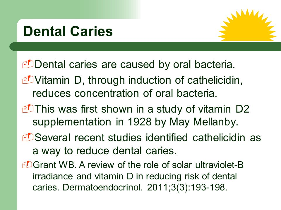 Dental Caries Dental caries are caused by oral bacteria.