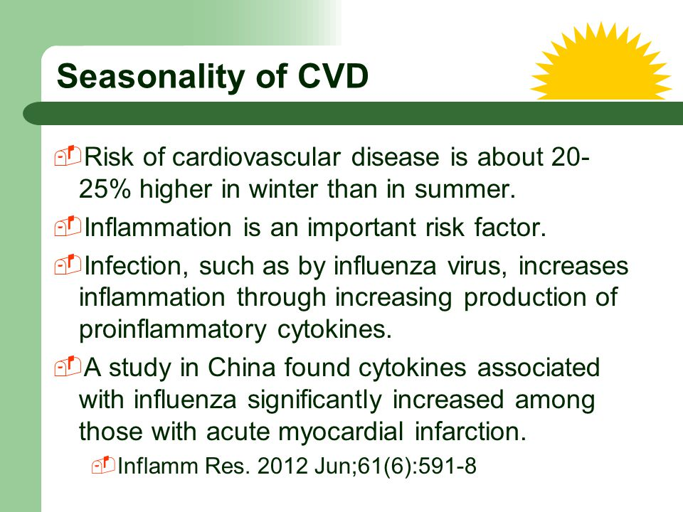 Seasonality of CVD Risk of cardiovascular disease is about 20-25% higher in winter than in summer. Inflammation is an important risk factor.