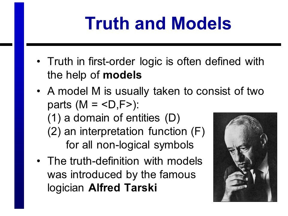 Truth and Models Truth in first-order logic is often defined with the help of models.