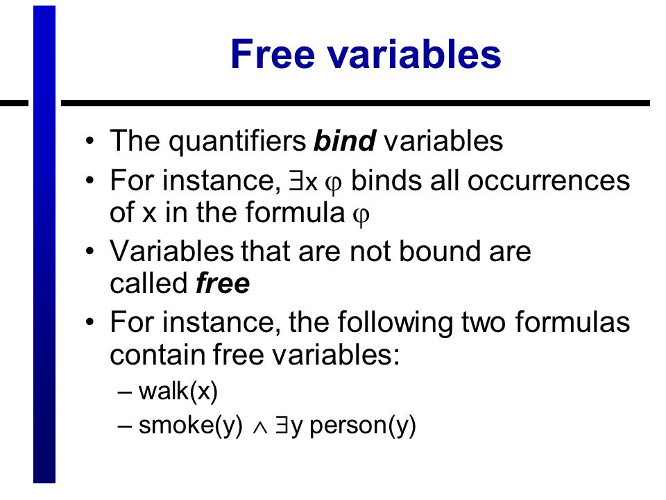 Free variables The quantifiers bind variables