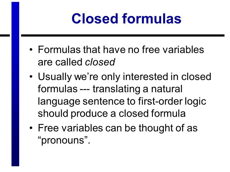 Closed formulas Formulas that have no free variables are called closed