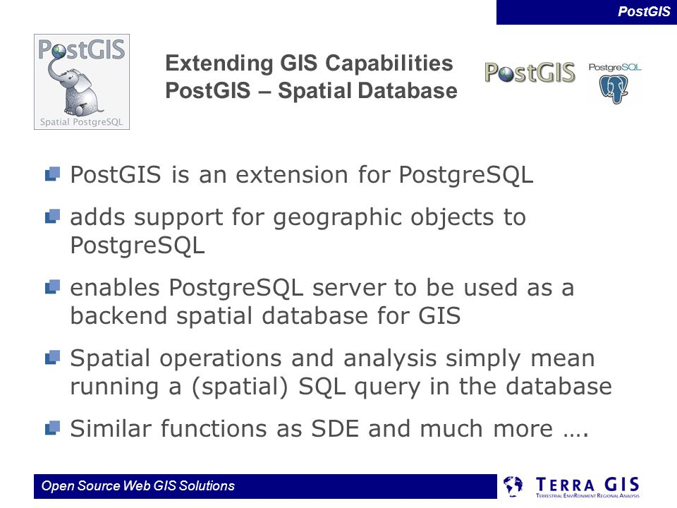 PostGIS is an extension for PostgreSQL