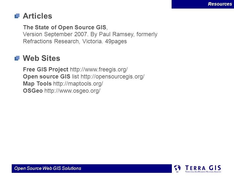 Resources Articles. The State of Open Source GIS, Version September 2007. By Paul Ramsey, formerly Refractions Research, Victoria. 49pages.