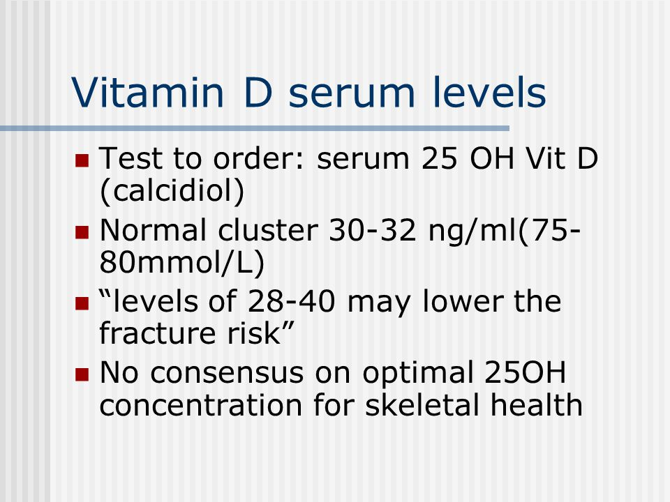 Vitamin D serum levels Test to order: serum 25 OH Vit D (calcidiol)