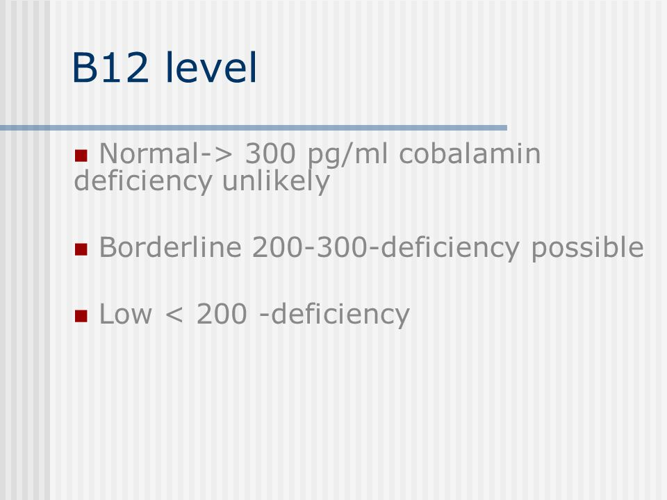 B12 level Normal-> 300 pg/ml cobalamin deficiency unlikely