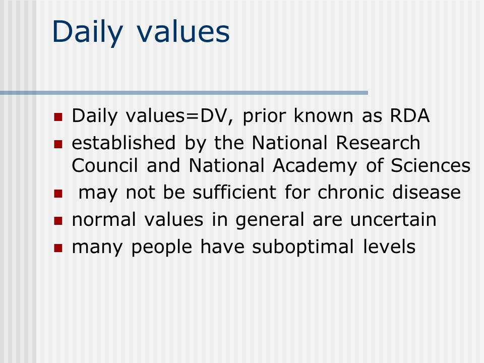 Daily values Daily values=DV, prior known as RDA