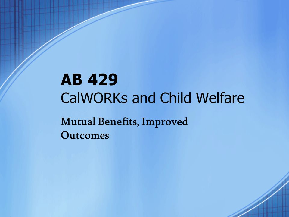 AB 429 CalWORKs and Child Welfare
