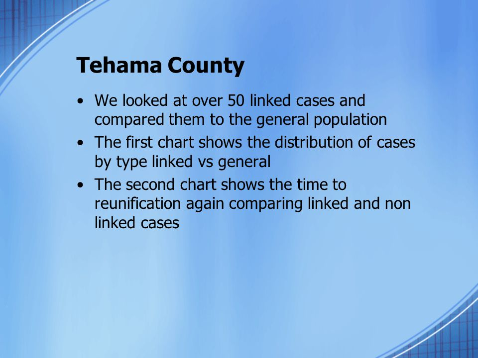 Tehama County We looked at over 50 linked cases and compared them to the general population.