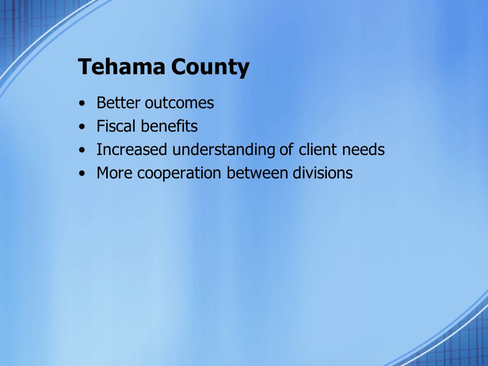 Tehama County Better outcomes Fiscal benefits