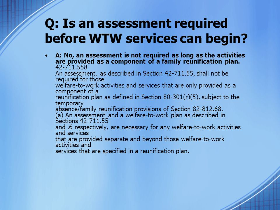 Q: Is an assessment required before WTW services can begin