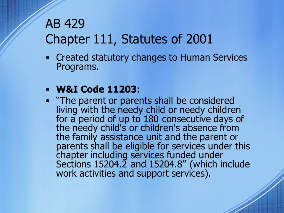 AB 429 Chapter 111, Statutes of 2001 Created statutory changes to Human Services Programs. W&I Code 11203: