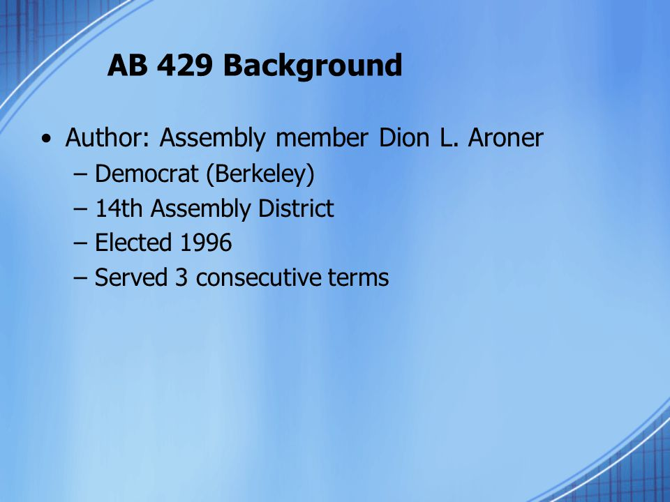 AB 429 Background Author: Assembly member Dion L. Aroner