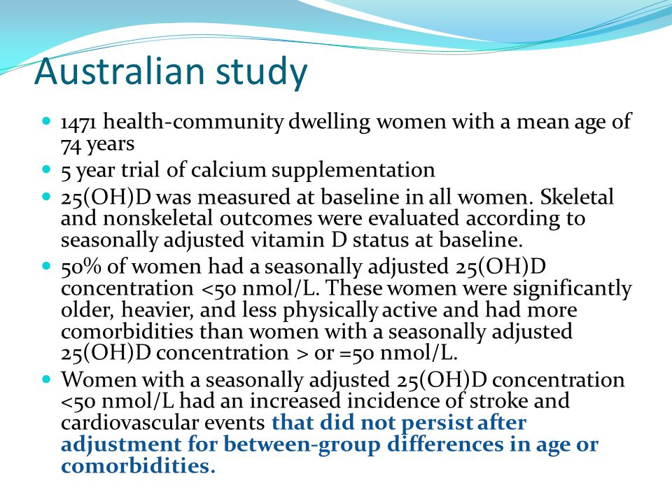 Australian study 1471 health-community dwelling women with a mean age of 74 years. 5 year trial of calcium supplementation.