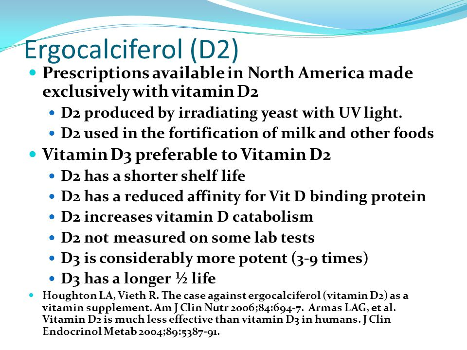 Ergocalciferol (D2) Prescriptions available in North America made exclusively with vitamin D2. D2 produced by irradiating yeast with UV light.
