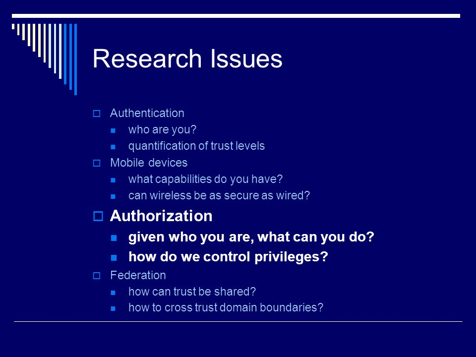 Research Issues Authorization given who you are, what can you do