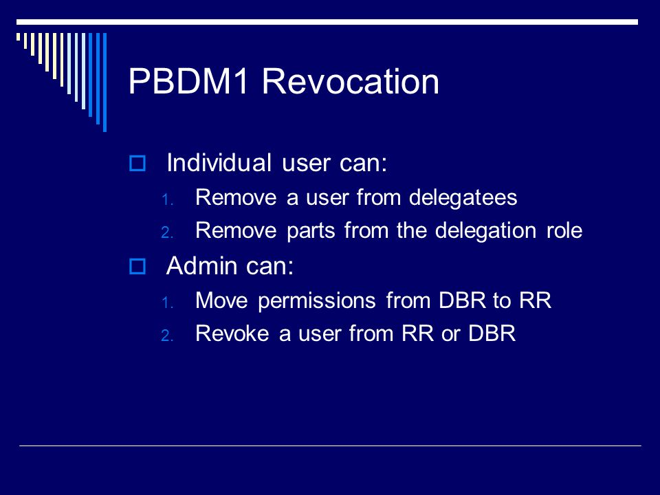 PBDM1 Revocation Individual user can: Admin can: