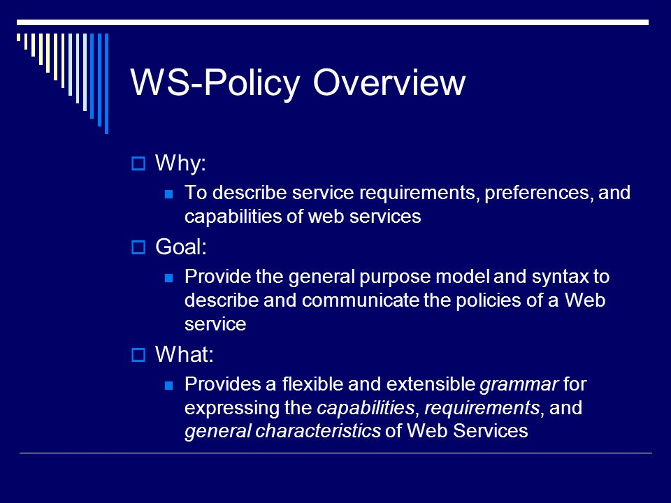WS-Policy Overview Why: Goal: What: