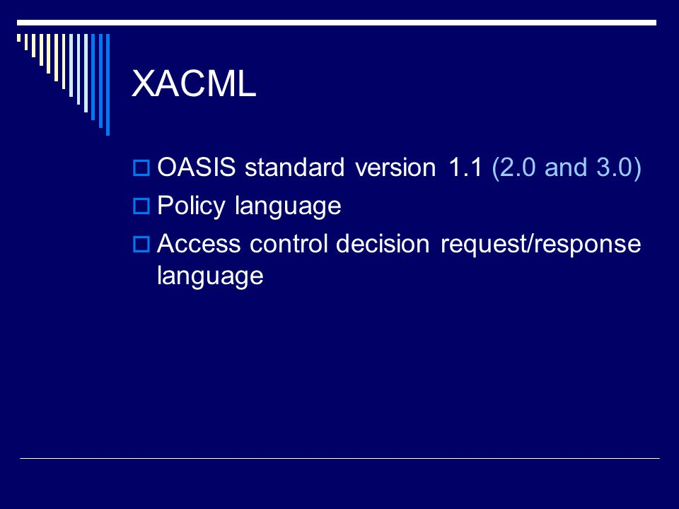 XACML OASIS standard version 1.1 (2.0 and 3.0) Policy language