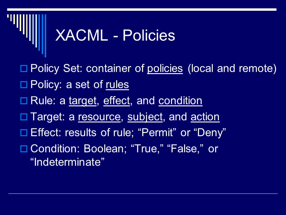 XACML - Policies Policy Set: container of policies (local and remote)