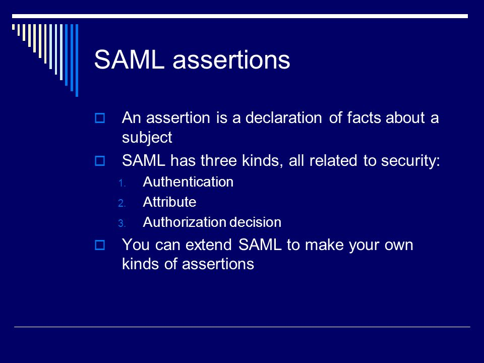 SAML assertions An assertion is a declaration of facts about a subject