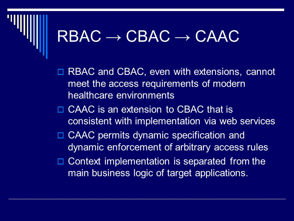RBAC → CBAC → CAAC RBAC and CBAC, even with extensions, cannot meet the access requirements of modern healthcare environments.