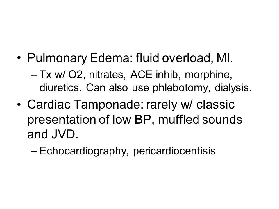 Pulmonary Edema: fluid overload, MI.