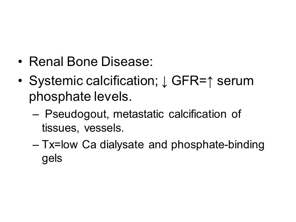 Systemic calcification; ↓ GFR=↑ serum phosphate levels.