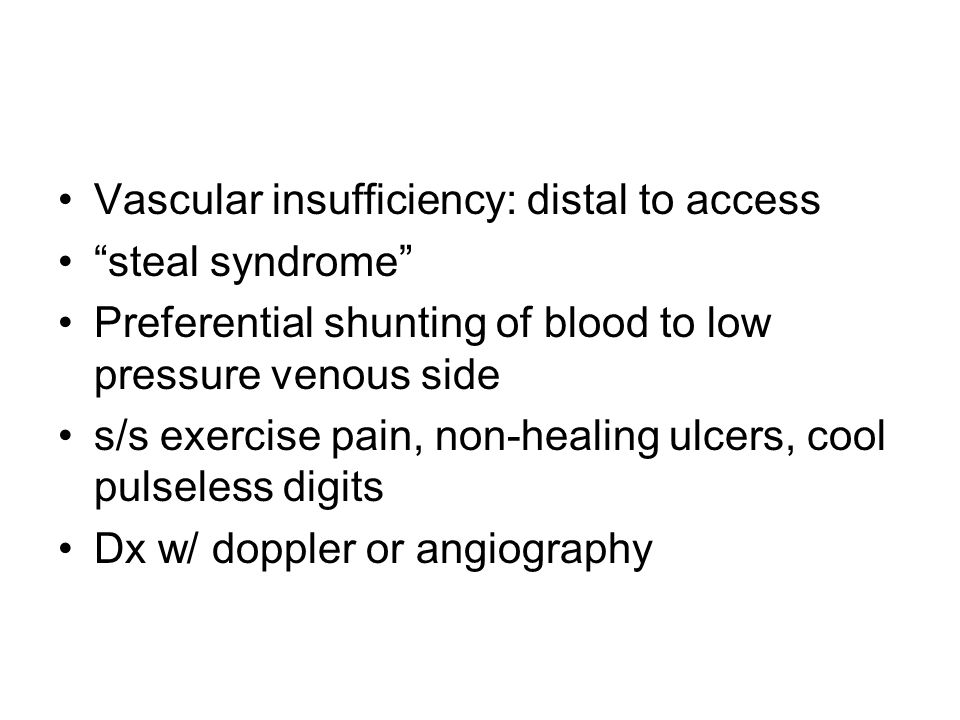 Vascular insufficiency: distal to access